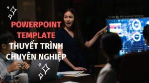 Powerpoint Template thuyết trình chuyên nghiệp